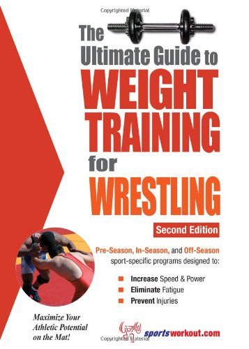 The Ultimate Guide to Weight Training for Wrestling 9781932549409