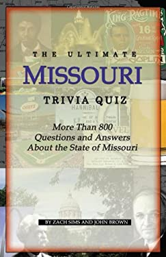 The Ultimate Missouri Trivia Quiz: More Than 800 Questions and Answers about the State of Missouri 9781933370828