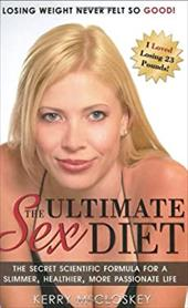 The Ultimate Sex Diet: The Secret Scientific Formula for a Slimmer, Healthier, More Passionate Life