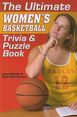 The Ultimate Women's Basketball Trivia and Puzzle Book 9781930546905