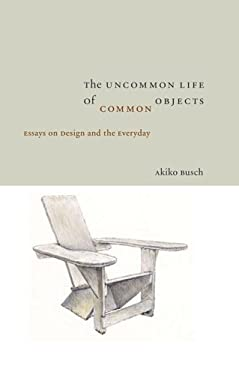 The Uncommon Life of Common Objects 9781933045061