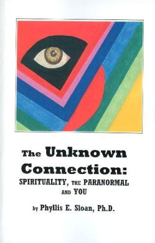 The Unknown Connection: Spirituality, the Paranormal and You 9781933289076