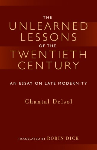The Unlearned Lessons of the Twentieth Century: An Essay on Late Modernity 9781932236477