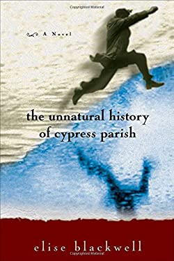 The Unnatural History of Cypress Parish 9781932961317