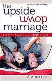 The Upside Down Marriage: 12 Ways to Keep Your Marriage Right Side Up 18994190