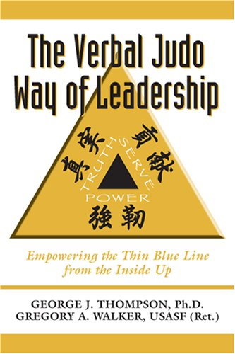 The Verbal Judo Way of Leadership: Empowering the Thin Blue Line from the Inside Up 9781932777413
