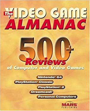 The Video Game Almanac: 400+ Reviews of Computer and Video Games for Nintendo, PlayStation, Dreamcast, and Personal Computers 9781931199018