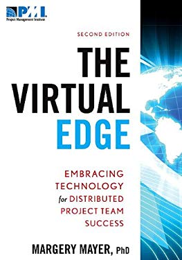 The Virtual Edge: Embracing Technology for Distributed Project Team Success 9781935589099