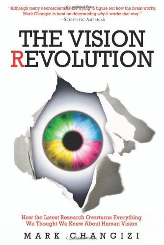 The Vision Revolution: How the Latest Research Overturns Everything We Thought We Knew about Human Vision 9781933771663