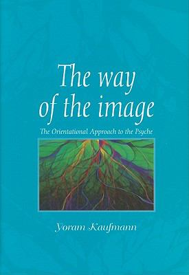 The Way of the Image: The Orientational Approach to the Psyche 9781935184003