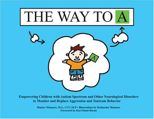The Way to A: Empowering Children with Autism Spectrum and Other Neurological Disorders to Monitor and Replace Aggression and Tantru 9781931282871