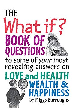 The What If? Book of Questions: To Some of Your Most Revealing Answers on Love and Health Wealth & Happiness 9781935212881