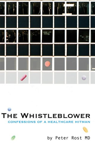 The Whistleblower: Confessions of a Healthcare Hitman 9781933368399