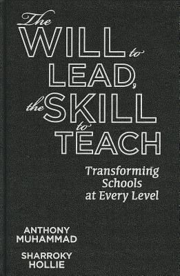 The Will to Lead, the Skill to Teach: Transforming Schools at Every Level 9781935542551