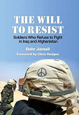The Will to Resist: Soldiers Who Refuse to Fight in Iraq and Afghanistan 9781931859882