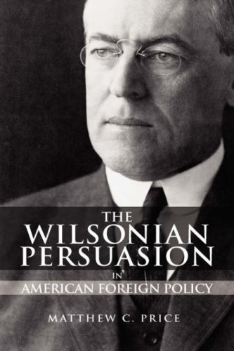 The Wilsonian Persuasion in American Foreign Policy 9781934043820