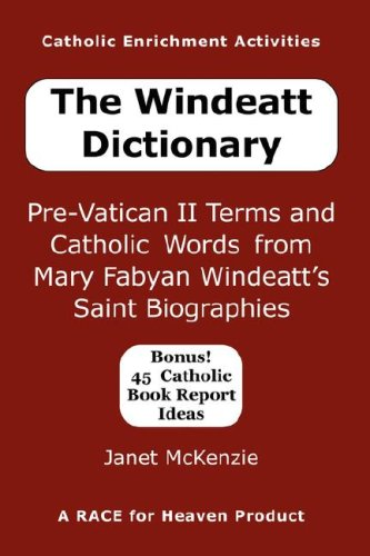 The Windeatt Dictionary: Pre-Vatican II Terms and Catholic Words from Mary Fabyan Windeatt's Saint Biographies 9781934185162