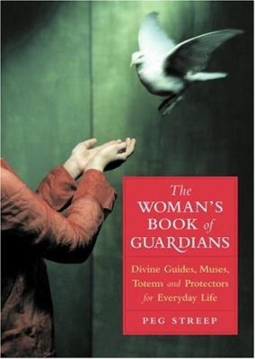 The Woman's Book of Guardians: Divine Guides, Muses, Totems, and Protectors for Everyday Life 9781930722439