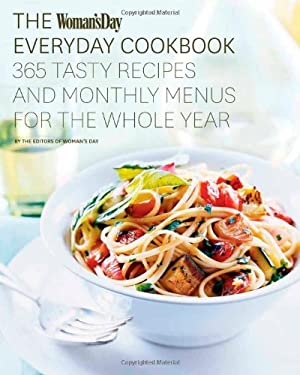 The Woman's Day Everyday Cookbook: 365 Tasty Recipes and Monthly Menus for the Whole Year 9781936297450