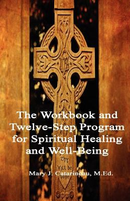 The Workbook and Twelve-Step Program for Spiritual Healing and Well-Being 9781936815302