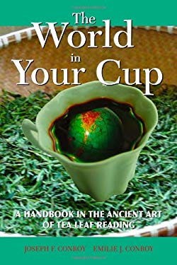 The World in Your Cup: A Handbook in the Ancient Art of Tea Leaf Reading 9781933255118