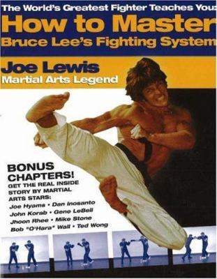 The Worlds Greatest Fighter Teaches You: How to Master Bruce Lees Fighting System 9781932835007