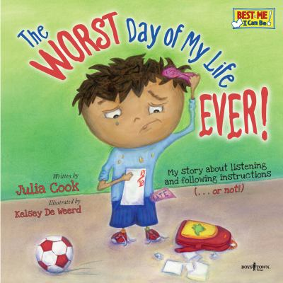 The Worst Day of My Life Ever!: My Story about Listening and Following Instructions...or Not! 9781934490204
