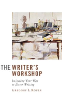 The Writer's Workshop: Imitating Your Way to Better Writing 9781933859330