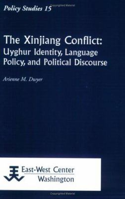 The Xinjiang Conflict: Uyghur Identity, Language Policy, and Political Discourse 9781932728286
