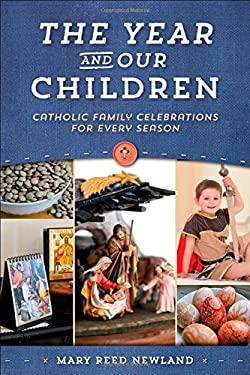 The Year and Our Children: Catholic Family Celebrations for Every Season 9781933184272