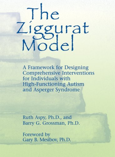 The Ziggurat Model: A Framwork for Designing Comprehensive Interventions for Individuals with High-Functioning Autism and Asperger Syndrom 9781931282369