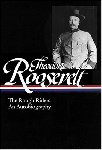 Theodore Roosevelt: The Rough Riders and an Autobiography 9781931082655