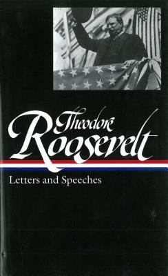 Theodore Roosevelt: Letters and Speeches 9781931082662