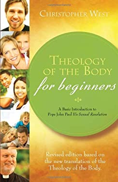Theology of the Body for Beginners: A Basic Introduction to Pope John Paul II's Sexual Revolution 9781934217856
