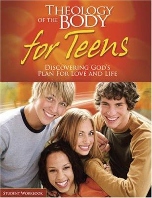Theology of the Body for Teens Student Workbook: Discovering God's Plan for Love and Life 9781932927863