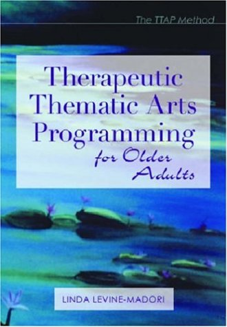 Therapeutic Thematic Arts Programming for Older Adults 9781932529029