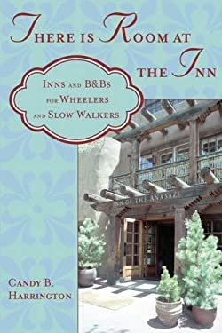 There Is Room at the Inn: Inns and B&Bs for Wheelers and Slow Walkers 9781932603613