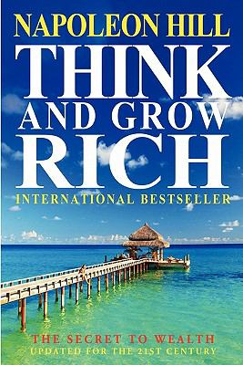 Think and Grow Rich: The Secret to Wealth Updated for the 21st Century 9781936594429