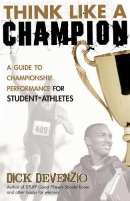 Think Like a Champion: A Guide to Championship Performance for Student-Athletes 9781933538549
