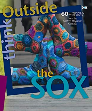 Think Outside the Sox: 60+ Winning Designs from the Knitter's Magazine Contest 9781933064185