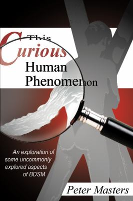 This Curious Human Phenomenon: An Exploration of Some Uncommonly Explored Aspects of BDSM 9781934625682