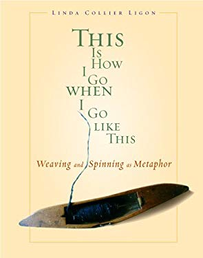 This Is How I Go When I Go Like This: Weaving and Spinning as Metaphor 9781931499767