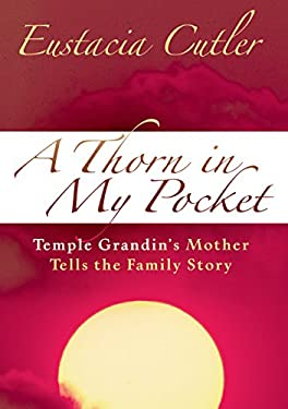 Thorn in My Pocket: Temple Grandin's Mother Tells the Family Story 9781932565164