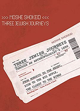 Three Jewish Journeys Through an Anthropologist's Lens: From Morocco to the Negev, Zion to the Big Apple, the Closet to the Bimah 9781934843369
