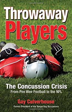 Throwaway Players: The Concussion Crisis from Pee Wee Football to the NFL 9781933016702