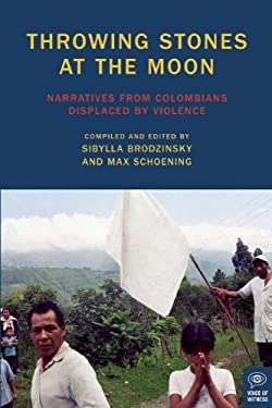 Throwing Stones at the Moon: Narratives from Colombians Displaced by Violence 9781936365913