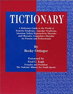 Tictionary: A Reference Guide to the World of Tourette Syndrome, Asperger Syndrome, Attention Deficit Hyperactivity Disorder and O 9781931282161