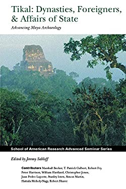 Tikal: Dynasties, Foreigners, & Affairs of State Advancing Maya Archaeology 9781930618220