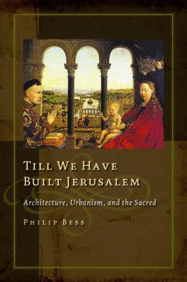 Till We Have Built Jerusalem: Architecture, Urbanism, and the Sacred 9781932236965