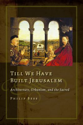 Till We Have Built Jerusalem: Architecture, Urbanism, and the Sacred 9781932236972